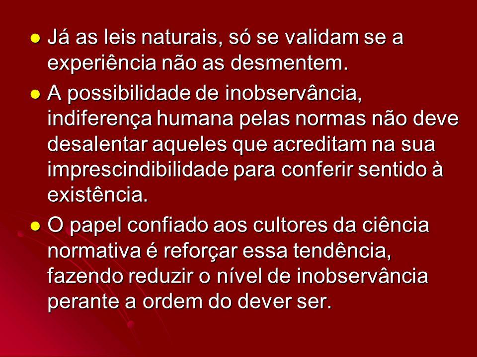Já as leis naturais, só se validam se a experiência não as desmentem. Já as leis naturais, só se validam se a experiência não as desmentem. A possibil