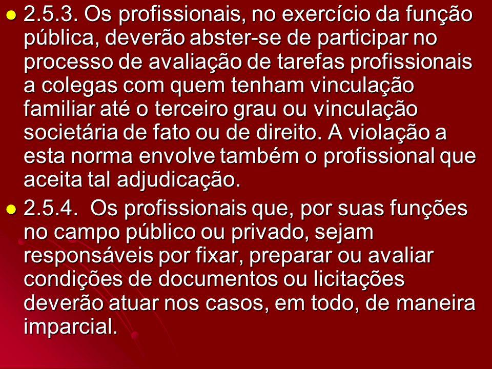 2.5.3. Os profissionais, no exercício da função pública, deverão abster-se de participar no processo de avaliação de tarefas profissionais a colegas c