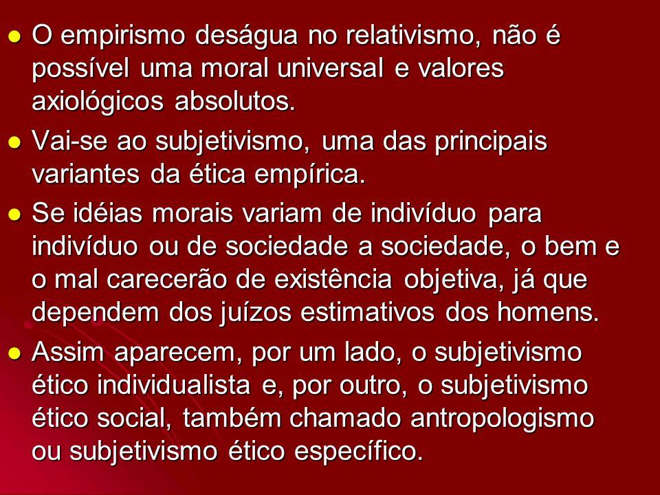 O empirismo deságua no relativismo, não é possível uma moral universal e valores axiológicos absolutos. O empirismo deságua no relativismo, não é poss