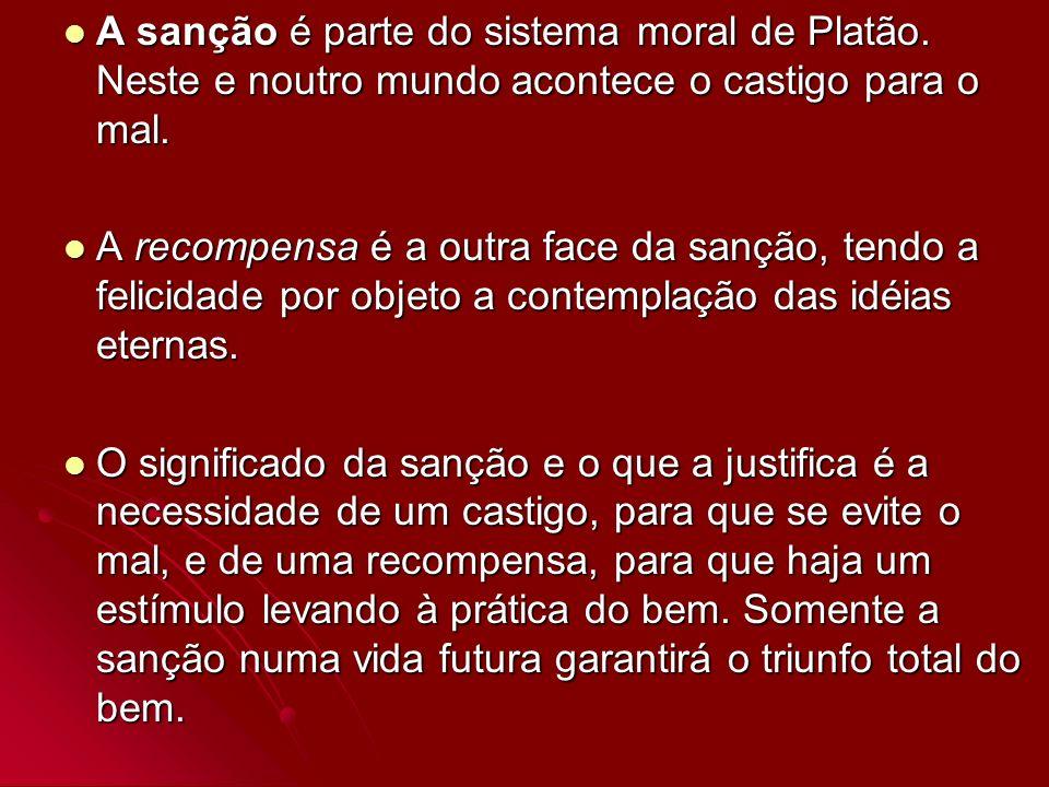 A sanção é parte do sistema moral de Platão. Neste e noutro mundo acontece o castigo para o mal. A sanção é parte do sistema moral de Platão. Neste e