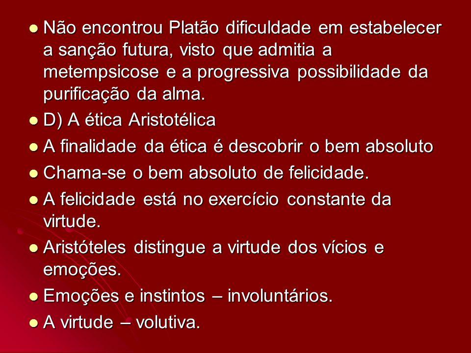 Não encontrou Platão dificuldade em estabelecer a sanção futura, visto que admitia a metempsicose e a progressiva possibilidade da purificação da alma