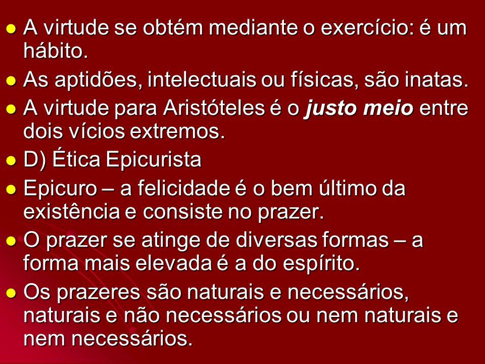 A virtude se obtém mediante o exercício: é um hábito. A virtude se obtém mediante o exercício: é um hábito. As aptidões, intelectuais ou físicas, são