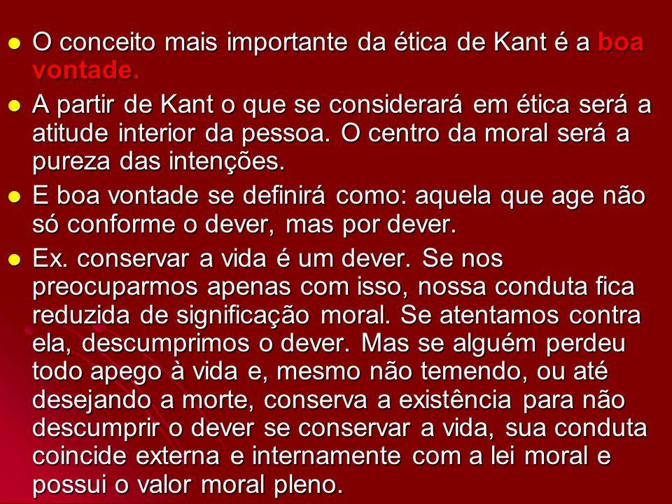 O conceito mais importante da ética de Kant é a boa vontade. O conceito mais importante da ética de Kant é a boa vontade. A partir de Kant o que se co