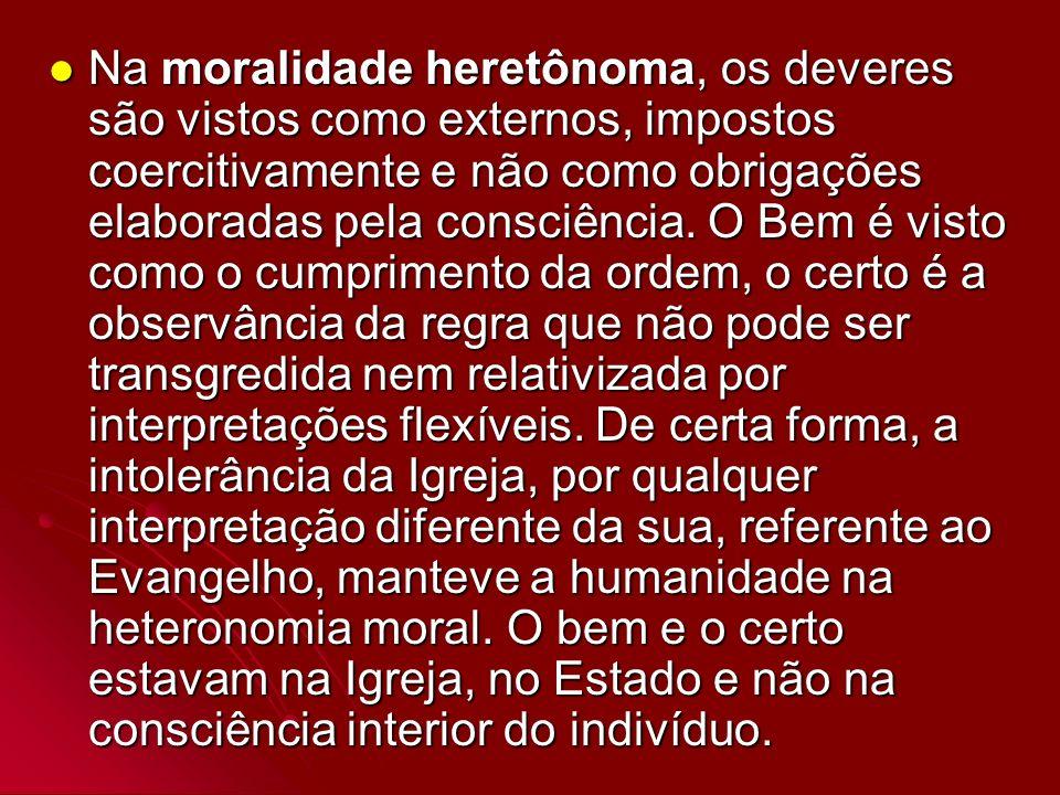 Na moralidade heretônoma, os deveres são vistos como externos, impostos coercitivamente e não como obrigações elaboradas pela consciência. O Bem é vis