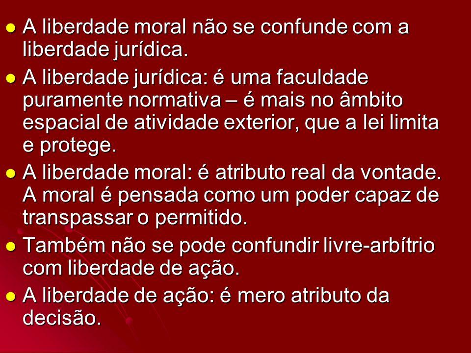A liberdade moral não se confunde com a liberdade jurídica. A liberdade moral não se confunde com a liberdade jurídica. A liberdade jurídica: é uma fa