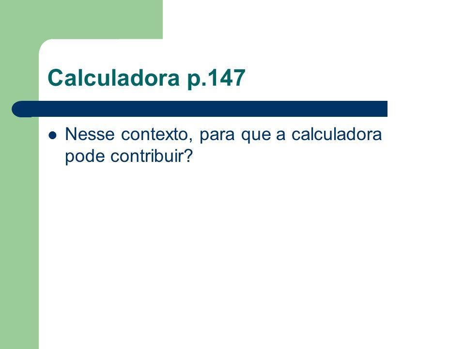 A calculadora pode contribuir para a reflexão sobre a estrutura aditiva da numeração falada e sua vinculação com as regras da numeração escrita.p.147