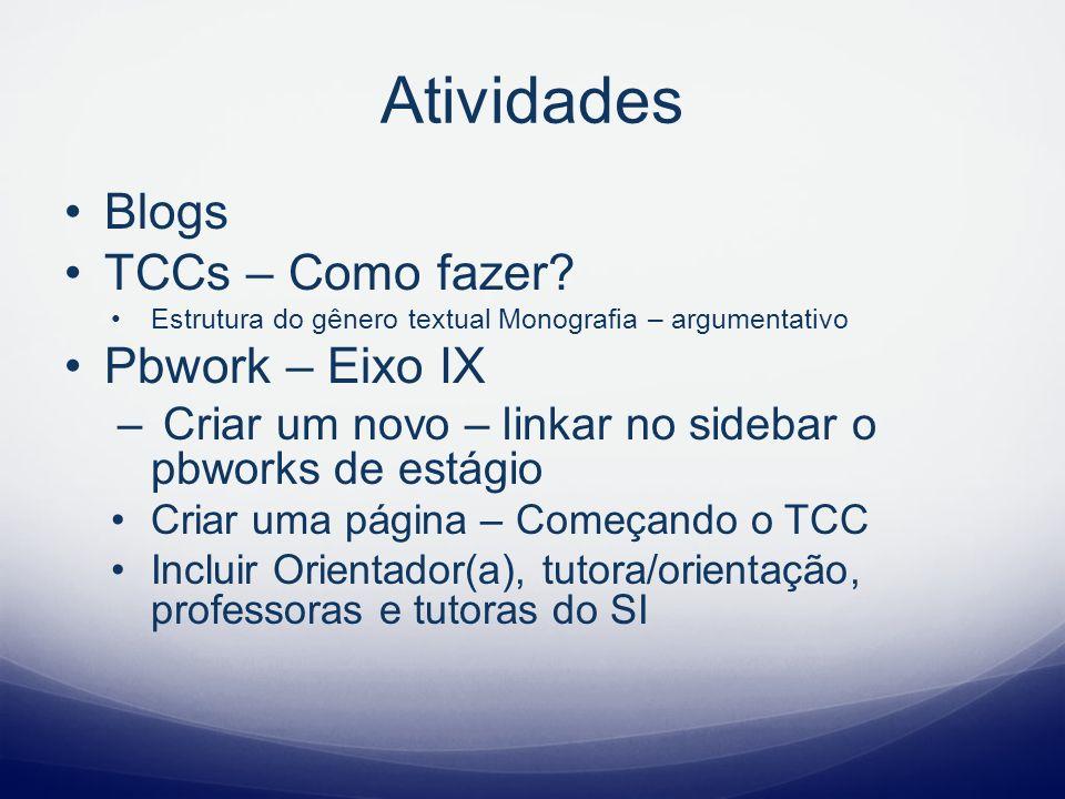 Atividades Blogs TCCs – Como fazer? Estrutura do gênero textual Monografia – argumentativo Pbwork – Eixo IX – Criar um novo – linkar no sidebar o pbwo