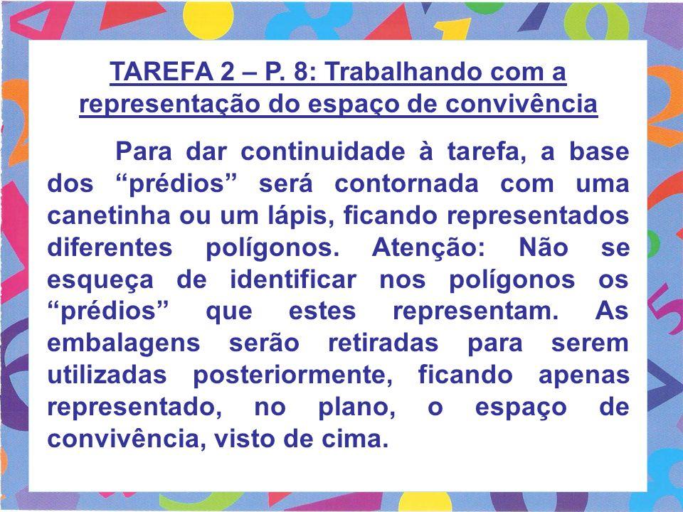 TAREFA 2 – P. 8: Trabalhando com a representação do espaço de convivência Para dar continuidade à tarefa, a base dos prédios será contornada com uma c