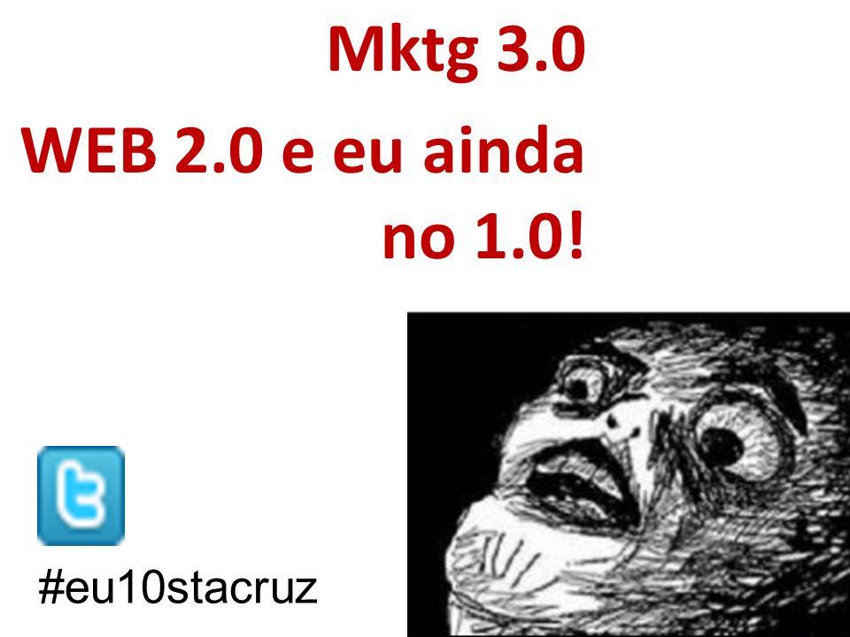 Mktg 3.0 WEB 2.0 e eu ainda no 1.0! #eu10stacruz