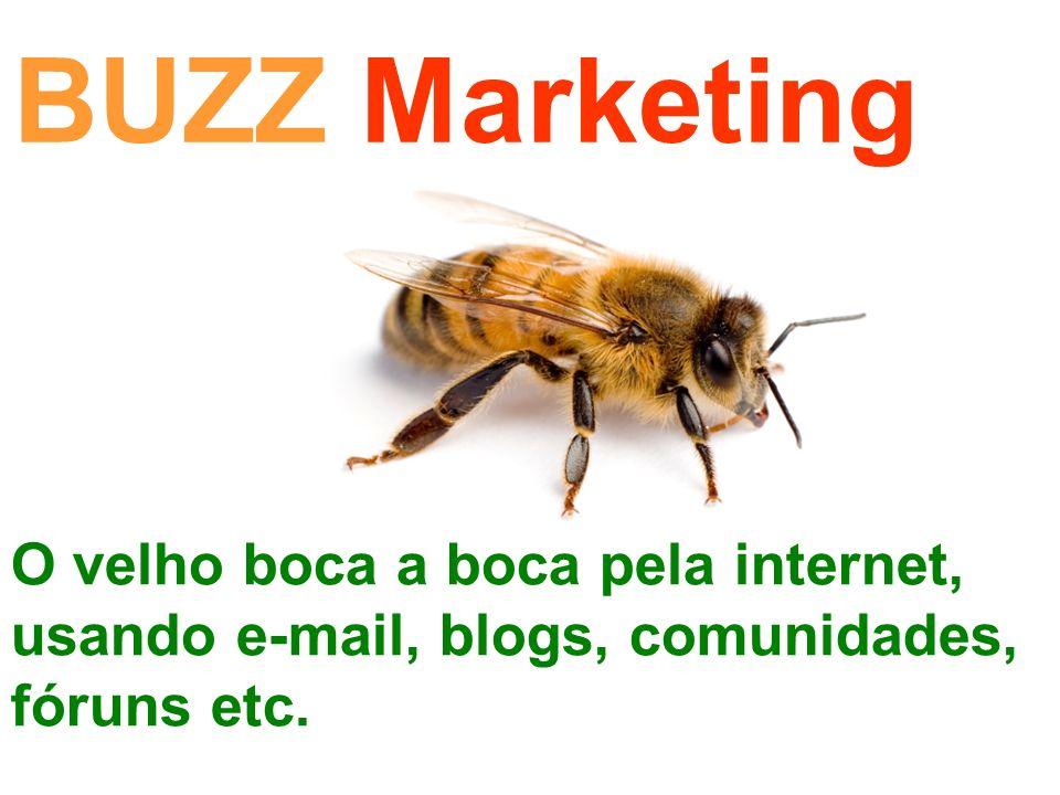 BUZZ Marketing O velho boca a boca pela internet, usando e-mail, blogs, comunidades, fóruns etc.