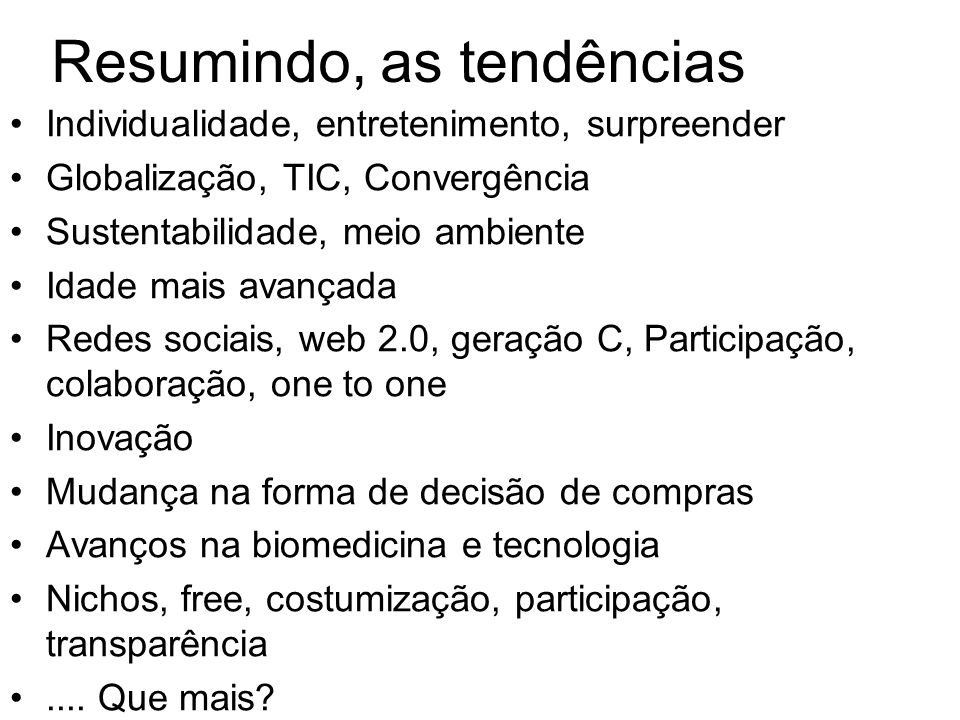 Resumindo, as tendências Individualidade, entretenimento, surpreender Globalização, TIC, Convergência Sustentabilidade, meio ambiente Idade mais avanç