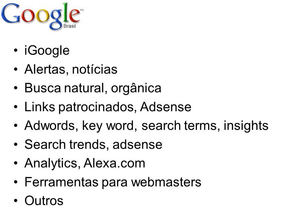 iGoogle Alertas, notícias Busca natural, orgânica Links patrocinados, Adsense Adwords, key word, search terms, insights Search trends, adsense Analyti