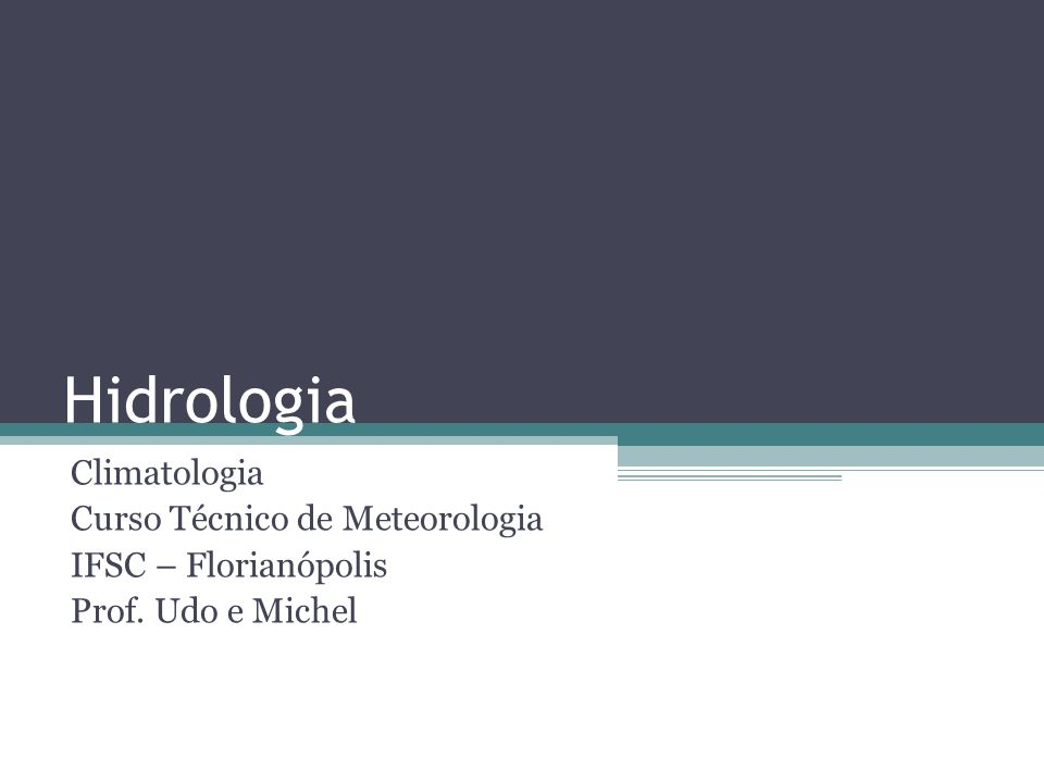 Hidrologia Climatologia Curso Técnico de Meteorologia IFSC – Florianópolis Prof. Udo e Michel