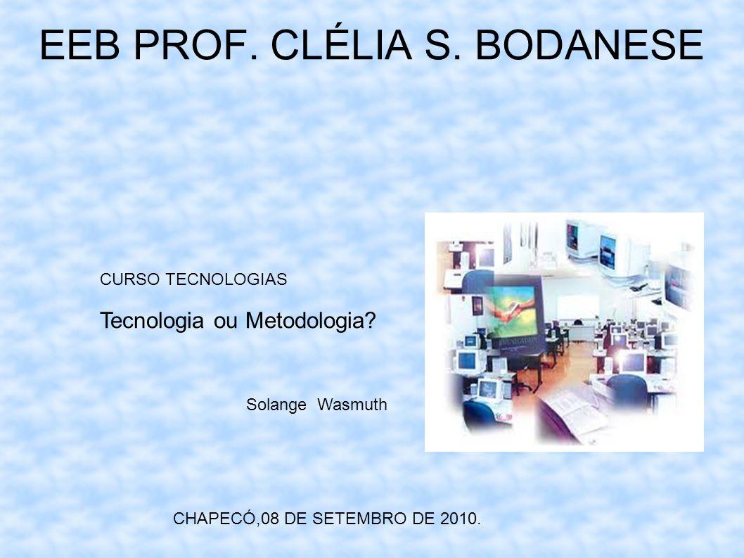 CHAPECÓ,08 DE SETEMBRO DE 2010.CURSO TECNOLOGIAS Tecnologia ou Metodologia.