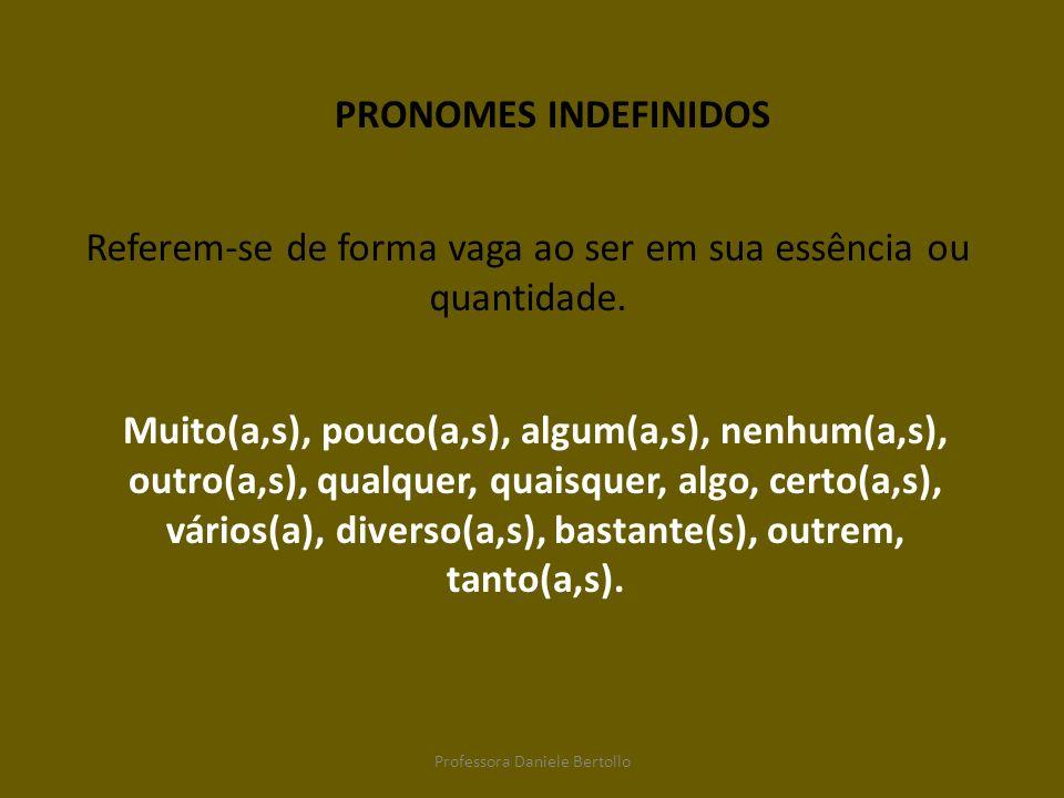 PRONOMES INDEFINIDOS Referem-se de forma vaga ao ser em sua essência ou quantidade. Muito(a,s), pouco(a,s), algum(a,s), nenhum(a,s), outro(a,s), qualq