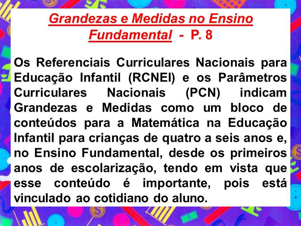 Grandezas e Medidas no Ensino Fundamental - P. 8 Os Referenciais Curriculares Nacionais para Educação Infantil (RCNEI) e os Parâmetros Curriculares Na