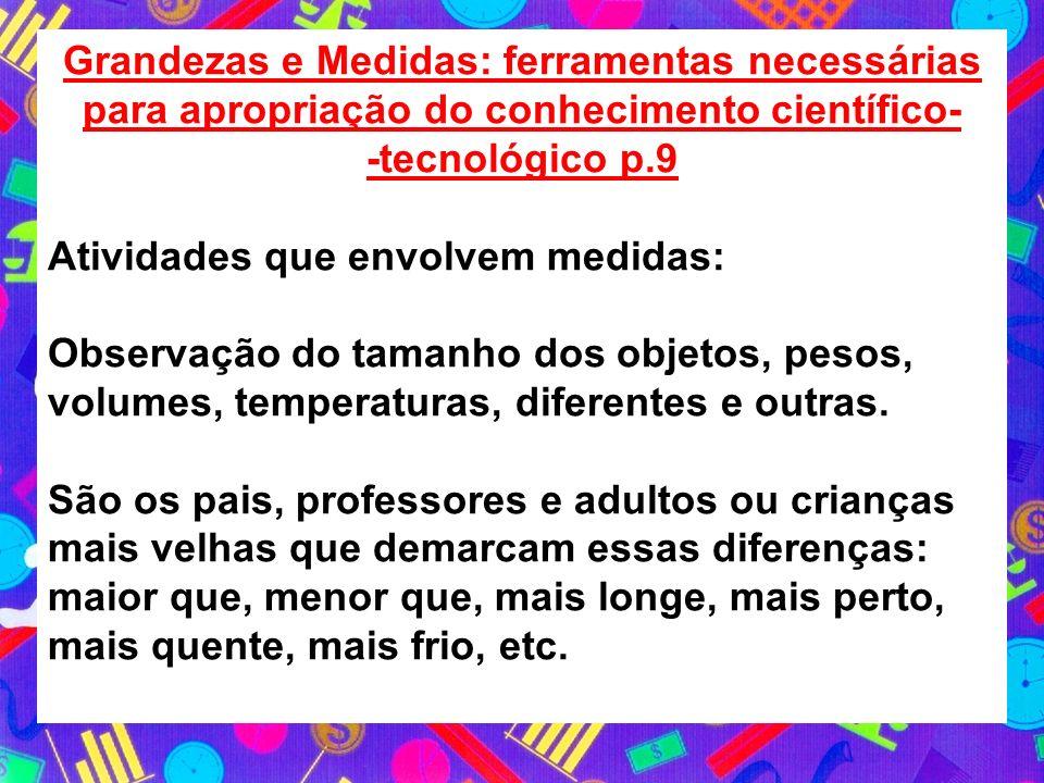 Grandezas e Medidas: ferramentas necessárias para apropriação do conhecimento científico- -tecnológico p.9 Atividades que envolvem medidas: Observação