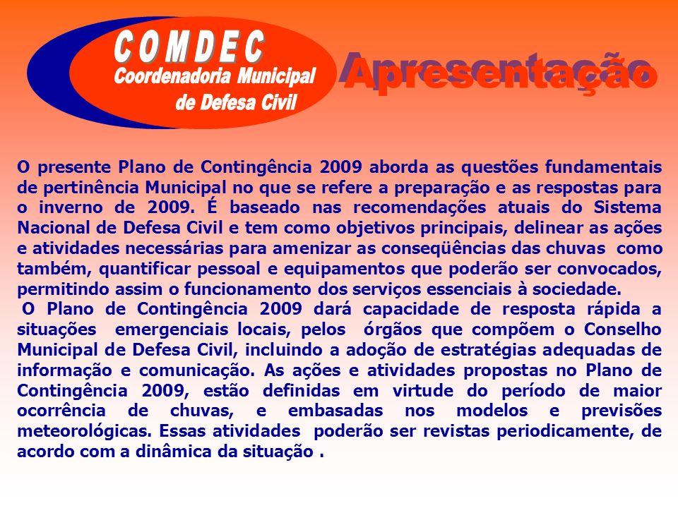 Apresentação O presente Plano de Contingência 2009 aborda as questões fundamentais de pertinência Municipal no que se refere a preparação e as respost