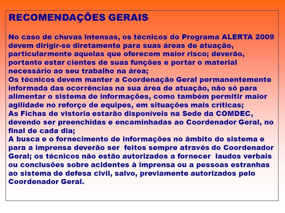 RECOMENDAÇÕES GERAIS No caso de chuvas intensas, os técnicos do Programa ALERTA 2009 devem dirigir-se diretamente para suas áreas de atuação, particul