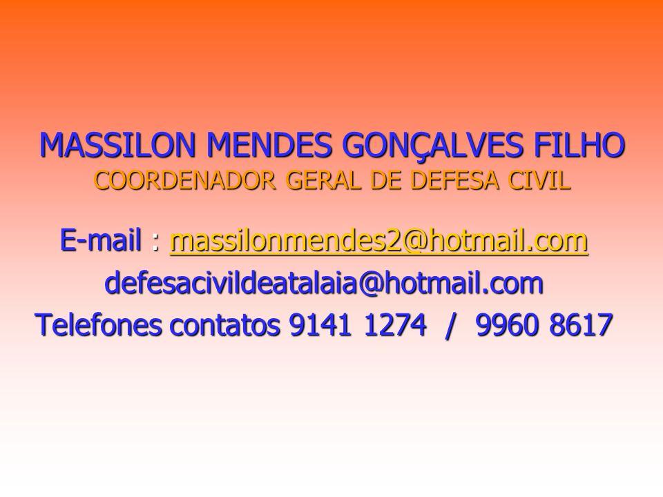 MASSILON MENDES GONÇALVES FILHO COORDENADOR GERAL DE DEFESA CIVIL E-mail : massilonmendes2@hotmail.com massilonmendes2@hotmail.com defesacivildeatalai