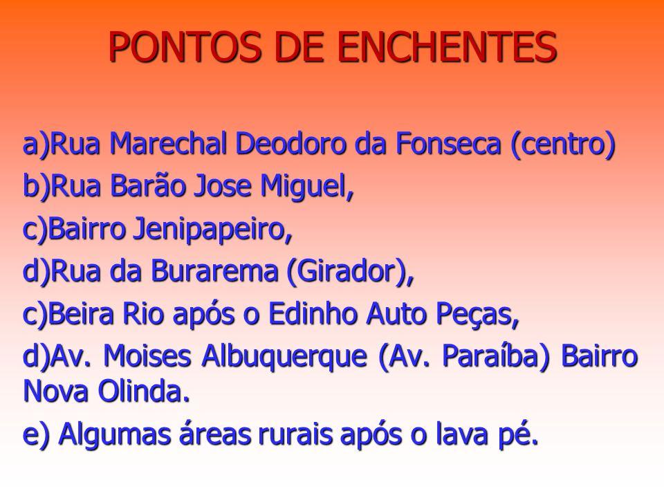 PONTOS DE ENCHENTES a)Rua Marechal Deodoro da Fonseca (centro) b)Rua Barão Jose Miguel, c)Bairro Jenipapeiro, d)Rua da Burarema (Girador), c)Beira Rio