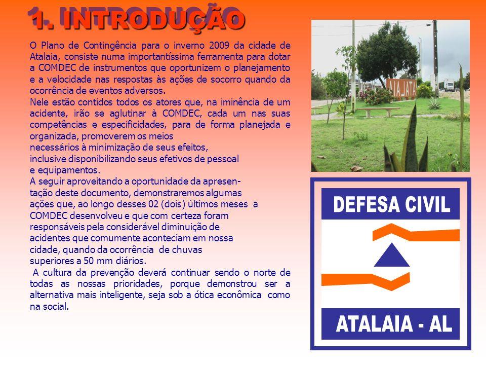 1. INTRODUÇÃO O Plano de Contingência para o inverno 2009 da cidade de Atalaia, consiste numa importantíssima ferramenta para dotar a COMDEC de instru