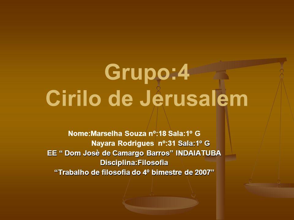 Grupo:4 Cirilo de Jerusalem Nome:Marselha Souza nº:18 Sala:1º G Sala:1º G Nayara Rodrigues nº:31 Sala:1º G EE Dom Josè de Camargo Barros INDAIATUBA Di