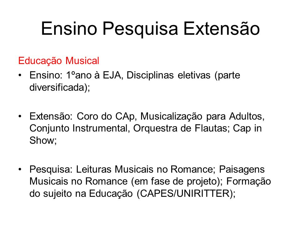 Ensino Pesquisa Extensão Educação Musical Ensino: 1ºano à EJA, Disciplinas eletivas (parte diversificada); Extensão: Coro do CAp, Musicalização para A