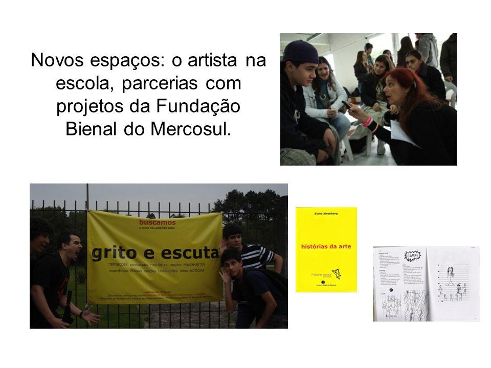 Novos espaços: o artista na escola, parcerias com projetos da Fundação Bienal do Mercosul.