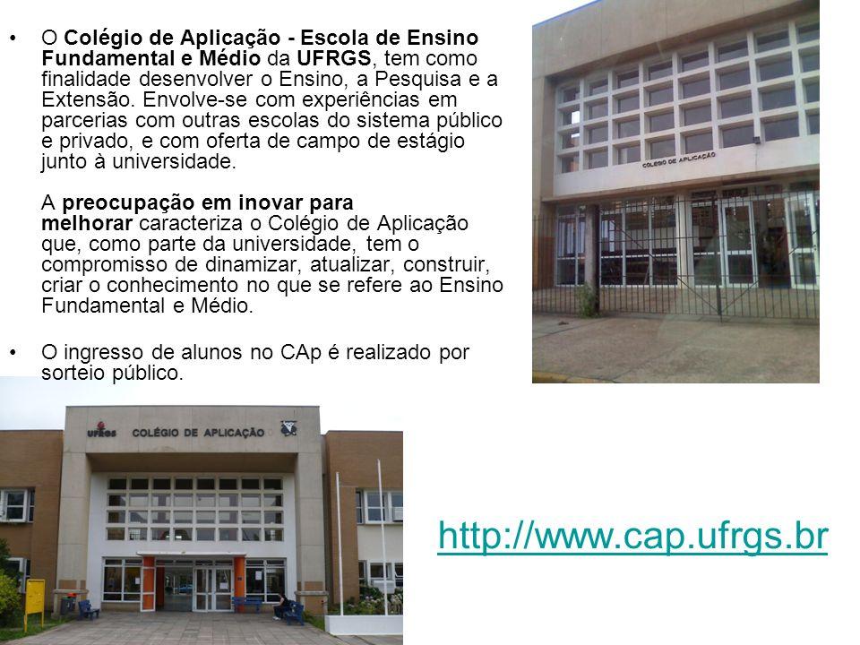 http://www.cap.ufrgs.br O Colégio de Aplicação - Escola de Ensino Fundamental e Médio da UFRGS, tem como finalidade desenvolver o Ensino, a Pesquisa e