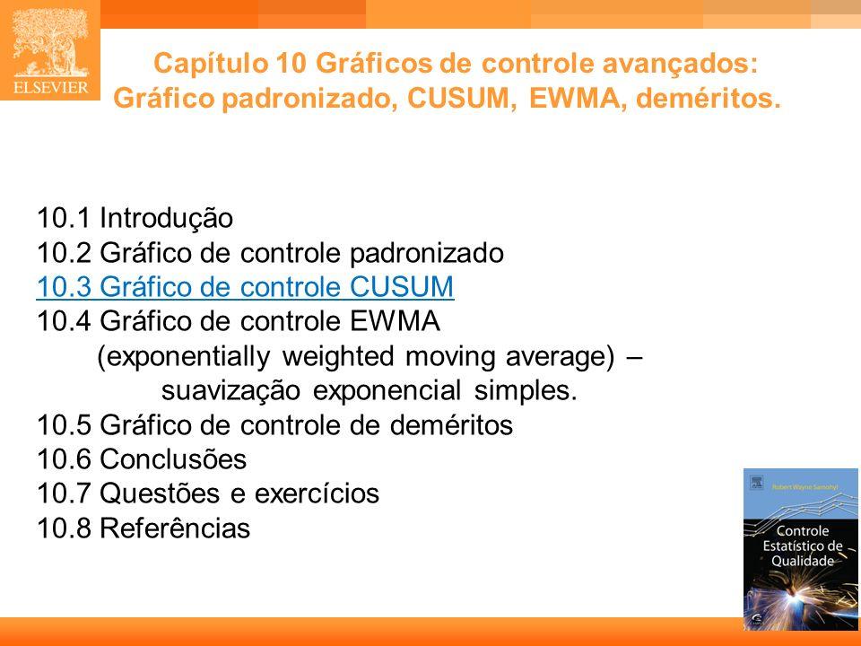 1 Capítulo 10 Gráficos de controle avançados: Gráfico padronizado, CUSUM, EWMA, deméritos. 10.1 Introdução 10.2 Gráfico de controle padronizado 10.3 G