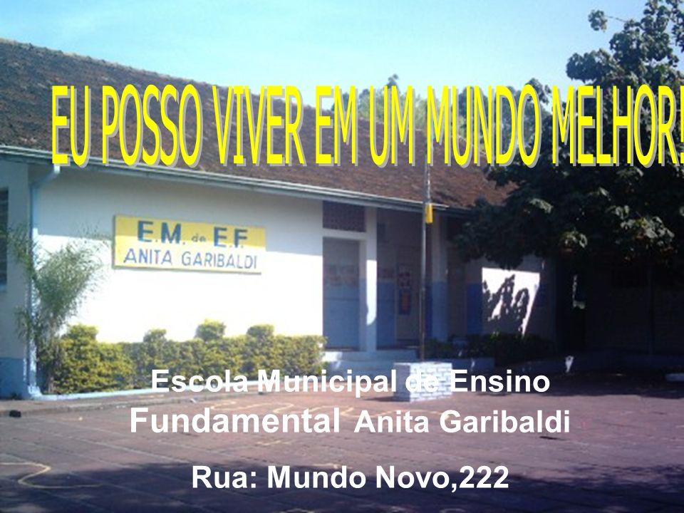 Escola Municipal de Ensino Fundamental Anita Garibaldi Rua: Mundo Novo,222