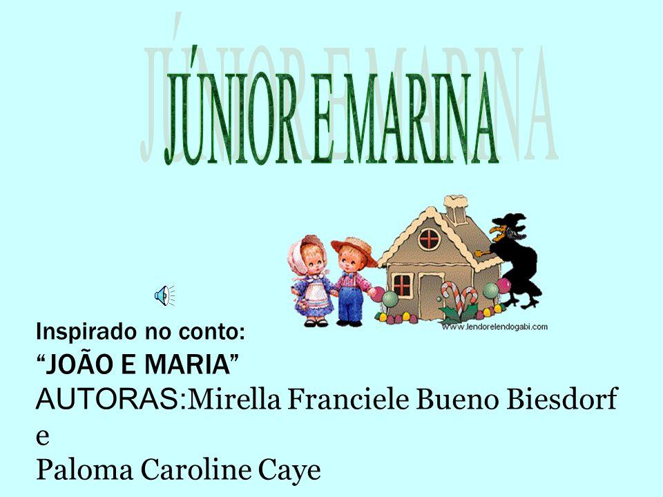 Inspirado no conto: JOÃO E MARIA AUTORAS: Mirella Franciele Bueno Biesdorf e Paloma Caroline Caye