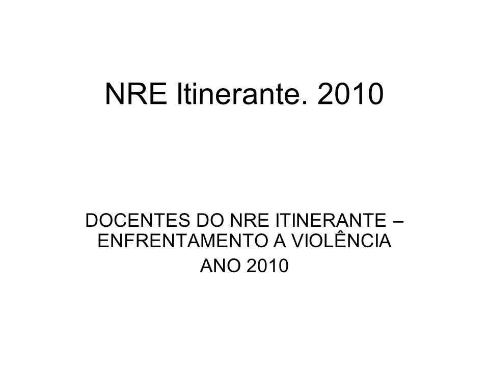 NRE Itinerante. 2010 DOCENTES DO NRE ITINERANTE – ENFRENTAMENTO A VIOLÊNCIA ANO 2010
