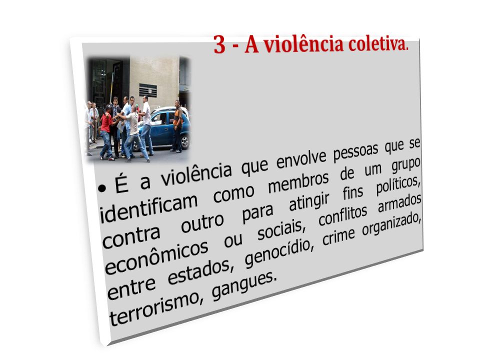 A violência coletiva.Nesta dimensão podemos incluir as novas definições de violências como.
