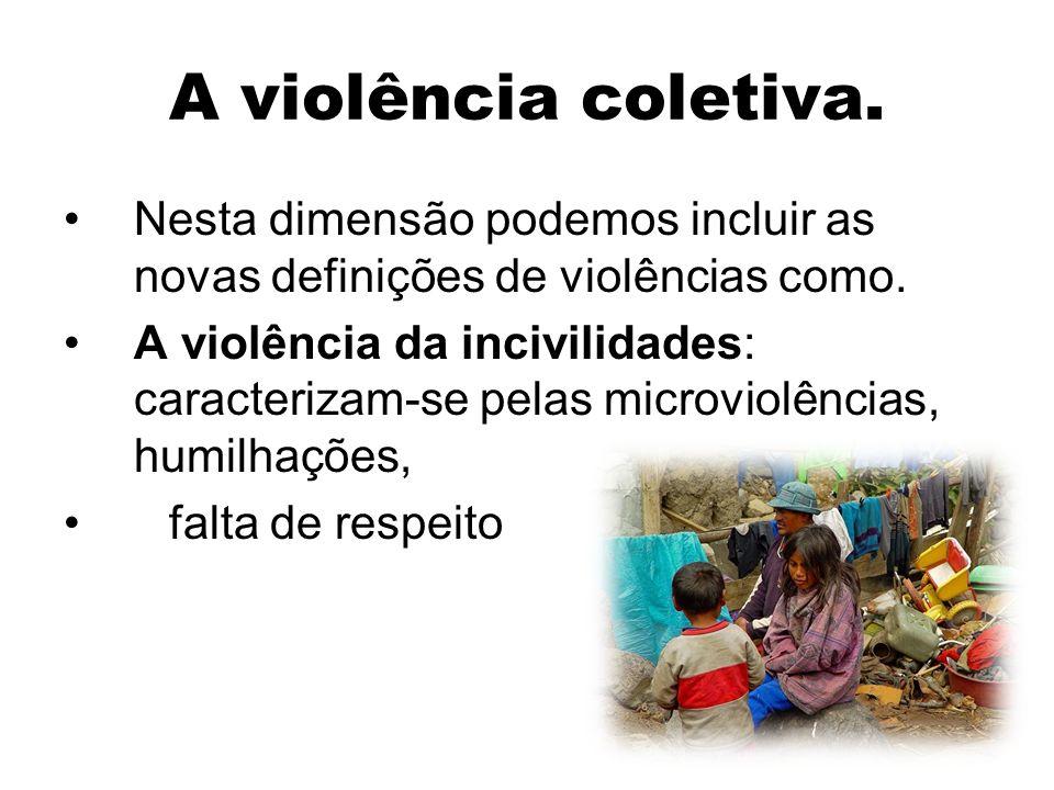 A violência coletiva. Nesta dimensão podemos incluir as novas definições de violências como. A violência da incivilidades: caracterizam-se pelas micro