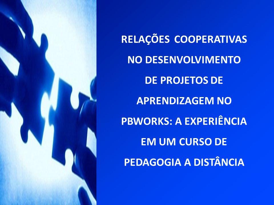 RELAÇÕES COOPERATIVAS NO DESENVOLVIMENTO DE PROJETOS DE APRENDIZAGEM NO PBWORKS: A EXPERIÊNCIA EM UM CURSO DE PEDAGOGIA A DISTÂNCIA