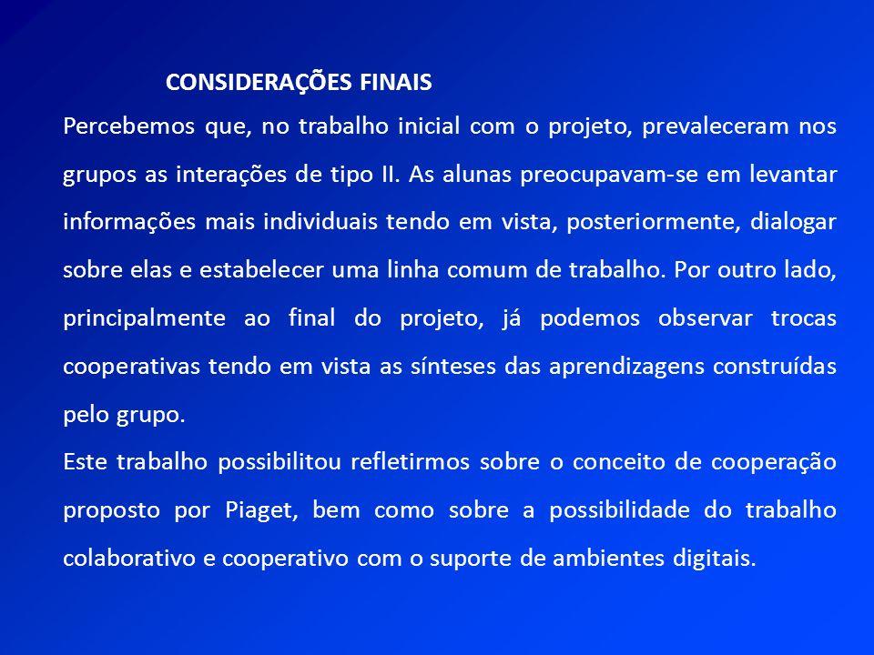CONSIDERAÇÕES FINAIS Percebemos que, no trabalho inicial com o projeto, prevaleceram nos grupos as interações de tipo II. As alunas preocupavam-se em