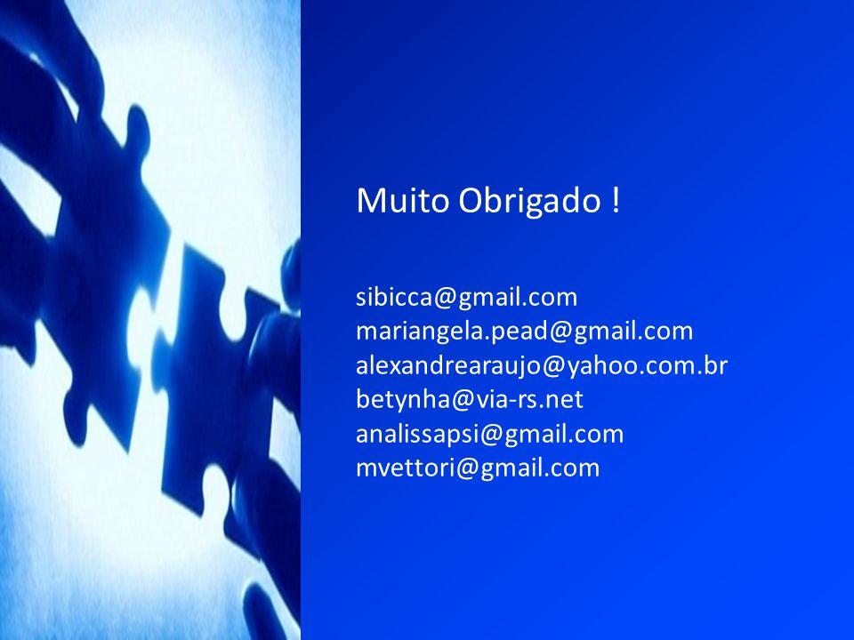 sibicca@gmail.com mariangela.pead@gmail.com alexandrearaujo@yahoo.com.br betynha@via-rs.net analissapsi@gmail.com mvettori@gmail.com Muito Obrigado !