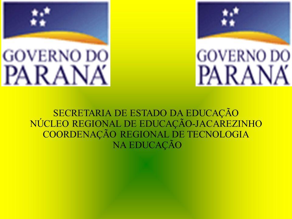 SECRETARIA DE ESTADO DA EDUCAÇÃO NÚCLEO REGIONAL DE EDUCAÇÃO-JACAREZINHO COORDENAÇÃO REGIONAL DE TECNOLOGIA NA EDUCAÇÃO