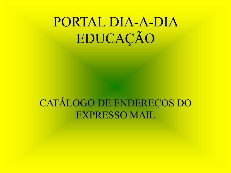 PORTAL DIA-A-DIA EDUCAÇÃO CATÁLOGO DE ENDEREÇOS DO EXPRESSO MAIL
