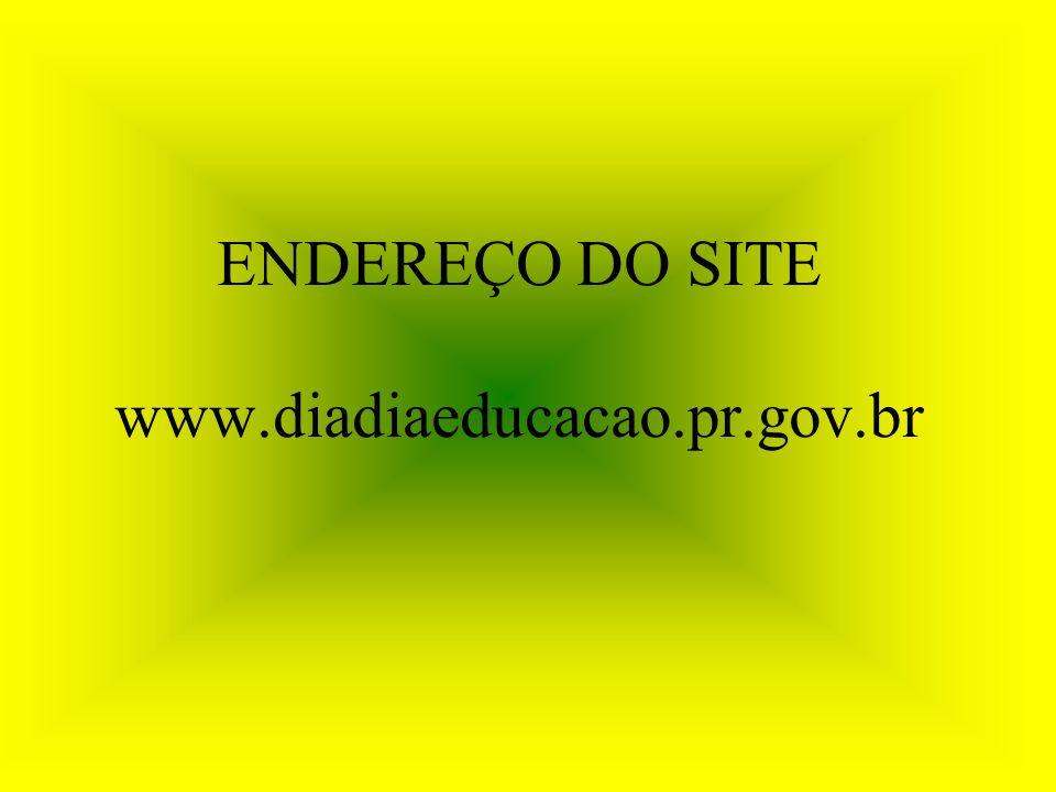 ENDEREÇO DO SITE www.diadiaeducacao.pr.gov.br