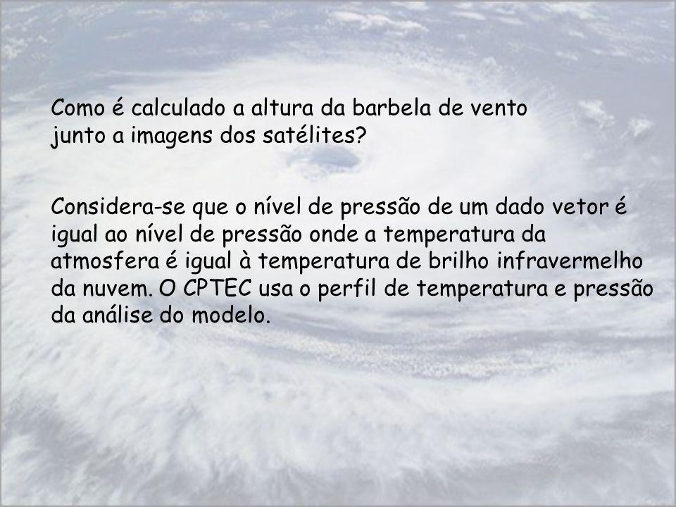 Considera-se que o nível de pressão de um dado vetor é igual ao nível de pressão onde a temperatura da atmosfera é igual à temperatura de brilho infra