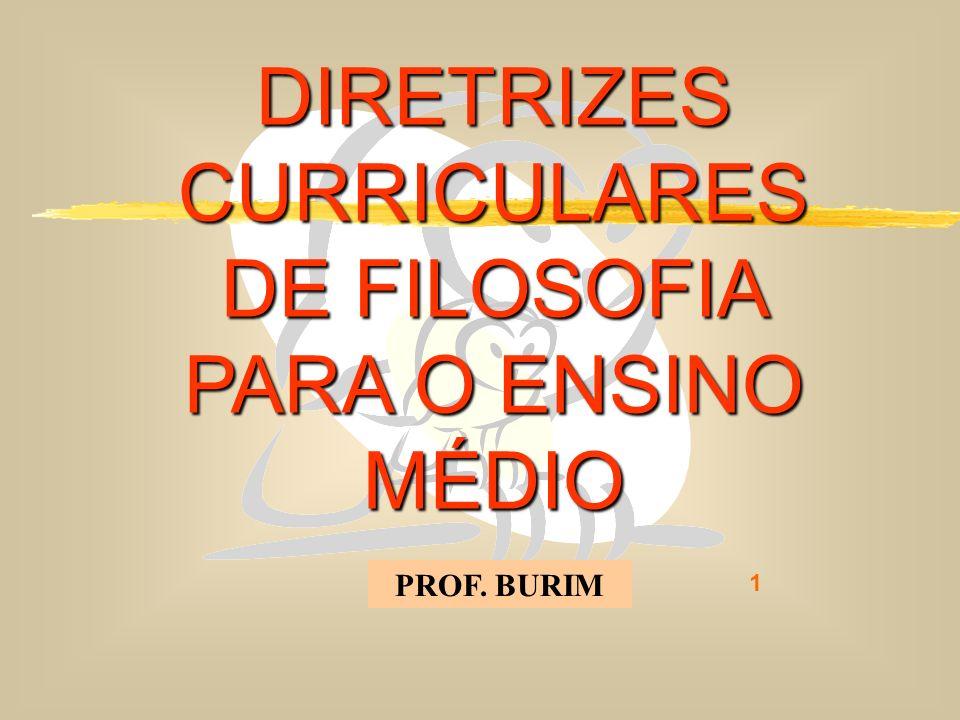 DEB 2008 – D.C.E. 1 DIRETRIZES CURRICULARES DE FILOSOFIA PARA O ENSINO MÉDIO PROF. BURIM