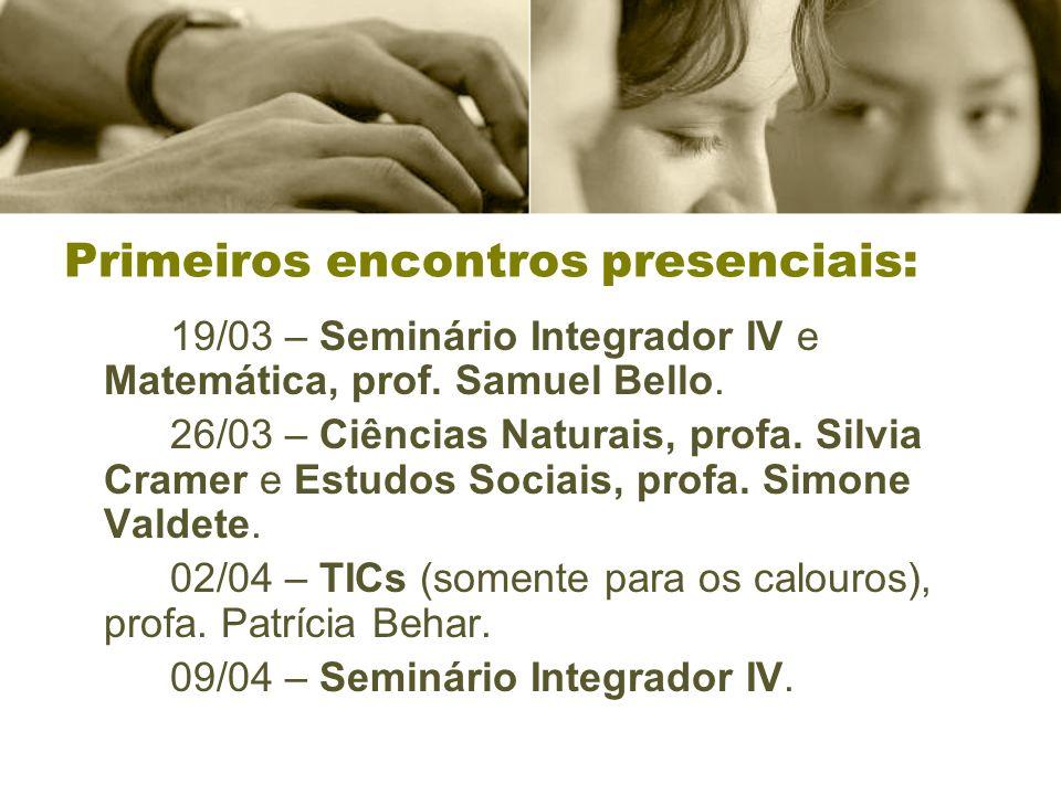 Primeiros encontros presenciais: 19/03 – Seminário Integrador IV e Matemática, prof. Samuel Bello. 26/03 – Ciências Naturais, profa. Silvia Cramer e E