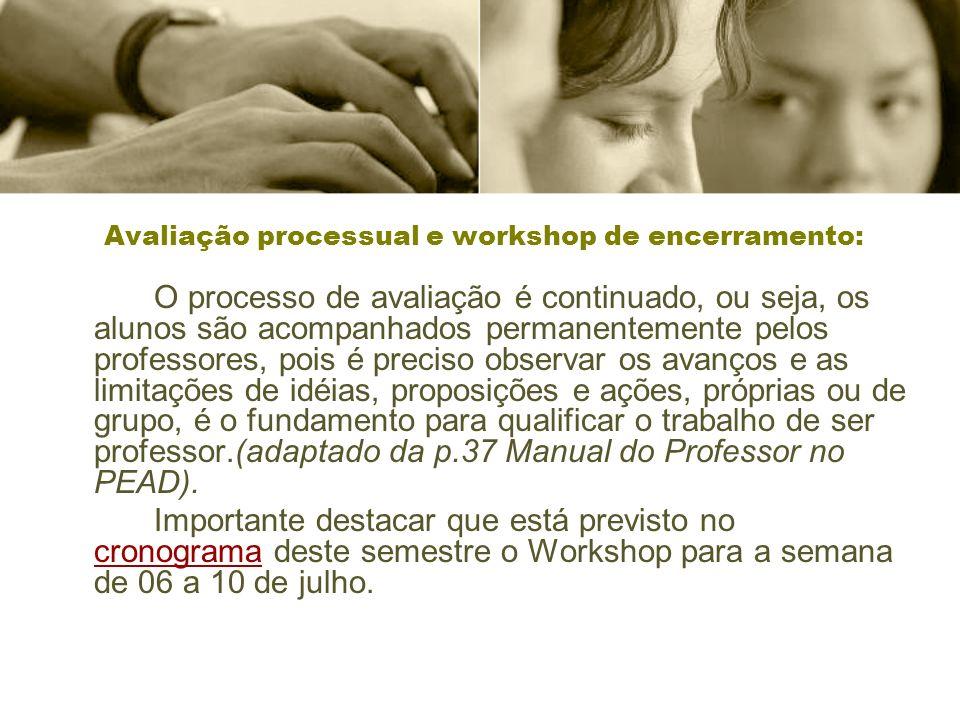 Avaliação processual e workshop de encerramento: O processo de avaliação é continuado, ou seja, os alunos são acompanhados permanentemente pelos profe