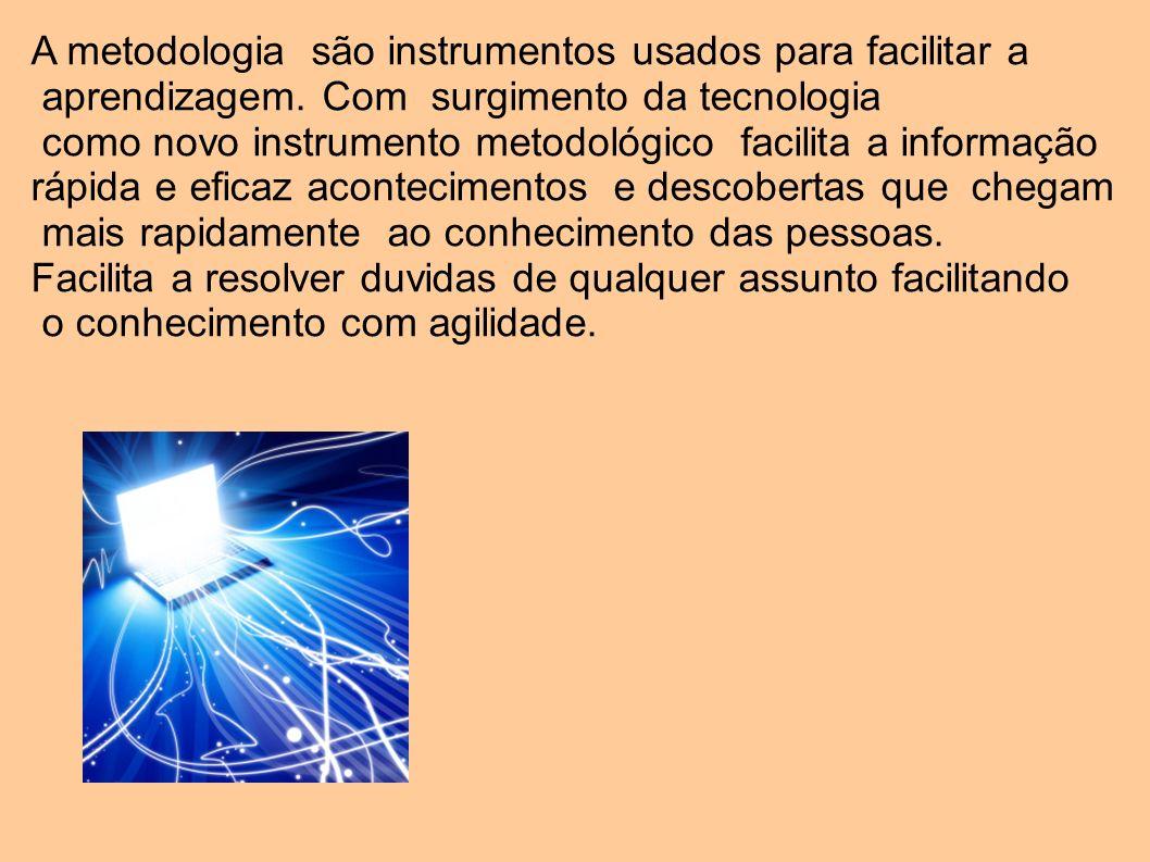 A metodologia são instrumentos usados para facilitar a aprendizagem. Com surgimento da tecnologia como novo instrumento metodológico facilita a inform