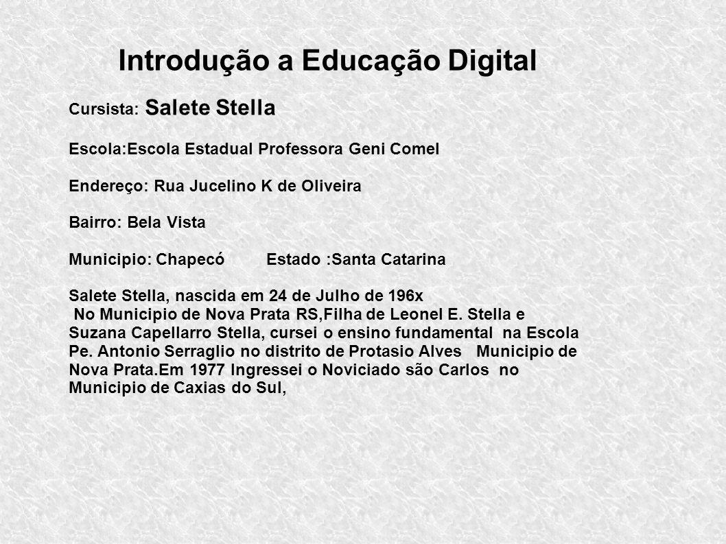 Introdução a Educação Digital Cursista: Salete Stella Escola:Escola Estadual Professora Geni Comel Endereço: Rua Jucelino K de Oliveira Bairro: Bela V