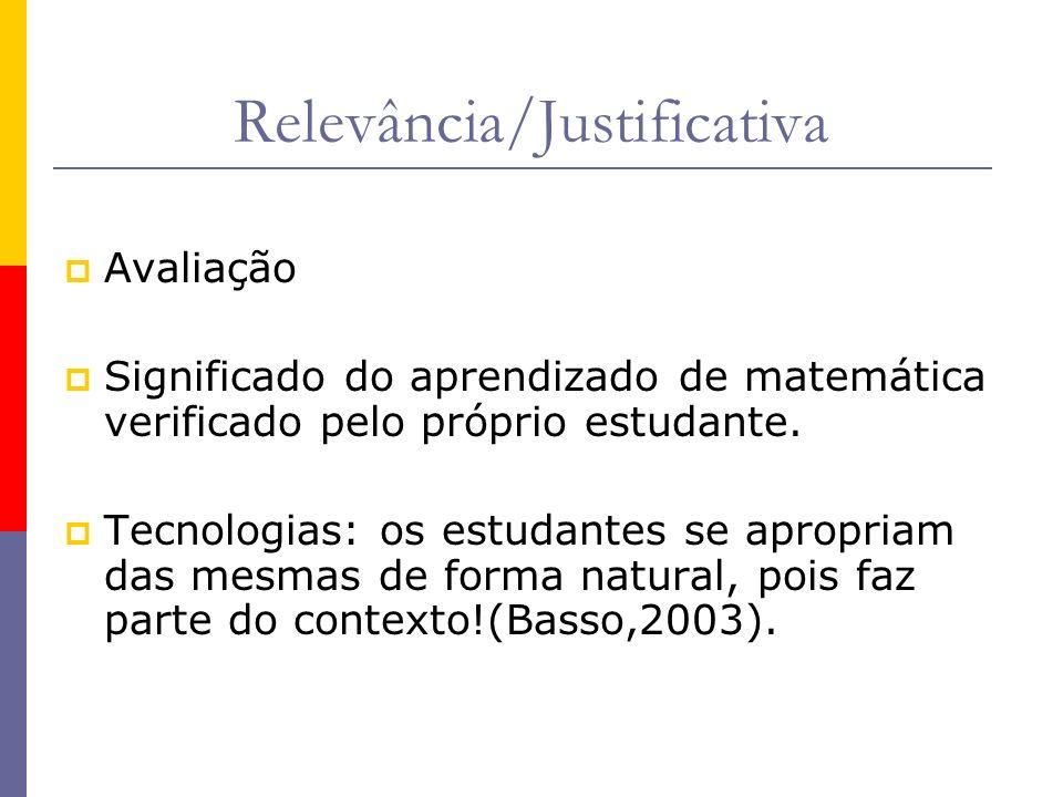 Relevância/Justificativa Avaliação Significado do aprendizado de matemática verificado pelo próprio estudante. Tecnologias: os estudantes se apropriam