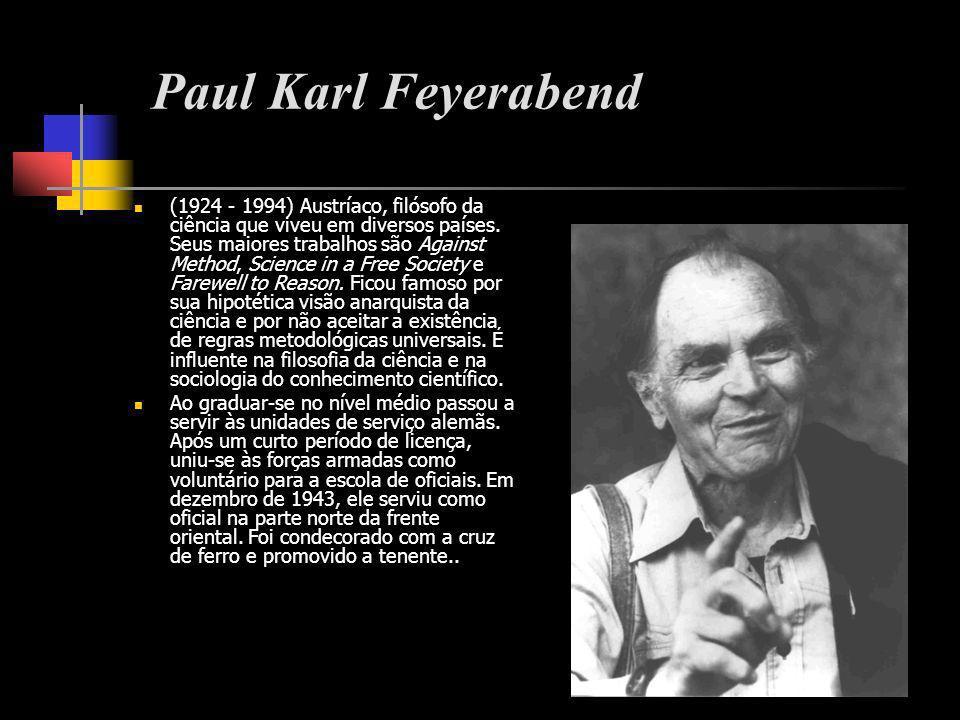 Paul Karl Feyerabend (1924 - 1994) Austríaco, filósofo da ciência que viveu em diversos países. Seus maiores trabalhos são Against Method, Science in